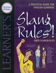 SLANG RULES! - A PRACTICAL GUIDE FOR ENGLISH LEARNERS