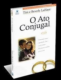 O Ato Conjugal - Tim & Beverly Lahaye
