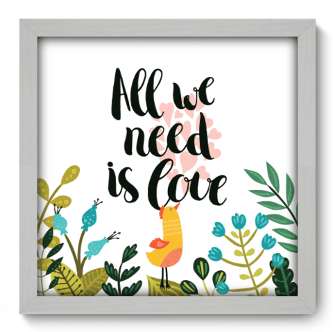 Quadro Decorativo - All We Need - 070qdrb