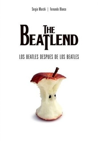 The Beatlend - Los Beatles despues de los Beatles - Sergio Marchi