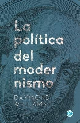 La política del modernismo - Raymond Williams - Libro