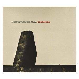 Grossman / Lecuyer / Ragusa: Confluencias - CD