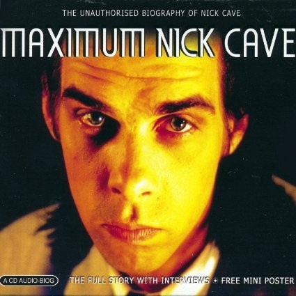 Maximum Nick Cave (The Unauthorised Biography)  (CD Audio-Biog + Mini Poster)
