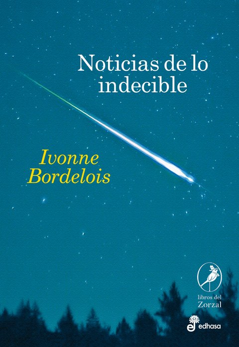 Noticias de lo indecible - Ivonne Bordelois - Libro