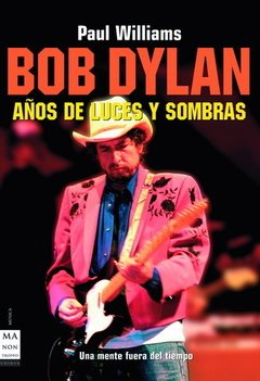 Bob Dylan - Años de luces y sombras - Paul Williams - Libro
