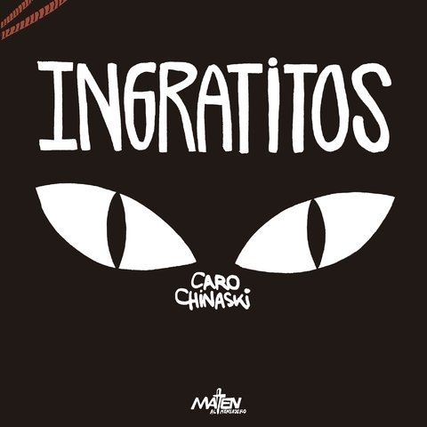 Ingratitos - Caro Chinaski - Libro