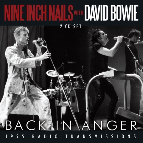 Nine Inch Nails with David Bowie - Back in Anger - 1995 Radio Transmissions ( 2 CDs )