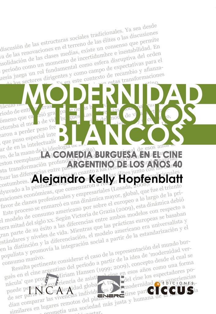 """Resultado de imagen de KELLY HOPFENBLATT, Alejandro. Modernidad y teléfonos blancos: La comedia burguesa en el cine argentino de los años 40, Buenos Aires, Ciccus / INCAA, 2019. (Cine)"""""""