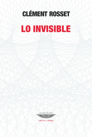 Lo invisible - Clément Rosset - Libro