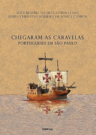 Chegaram as caravelas - Alice Beatriz da Silva Gordo Lang e Maria Christina de Souza Siqueira Campos