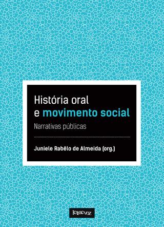 História oral e movimento social: Narrativas públicas - Juniele Rabêlo de Almeida (org.)