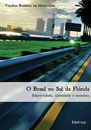 O Brasil no Sul da Flórida: Subjetividade, identidade e memória