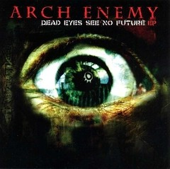 Arch Enemy - Dead Eyes See No Future (Nac/EP)