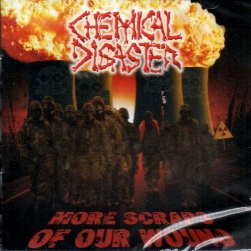 Chemical Disaster - More Scraps Of Our Wound (Nac)