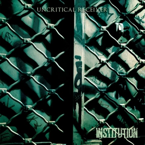 Institution - Uncritical Receiver (Nac/Compacto 7