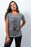 Camiseta Be Amazing Today But First Coffee