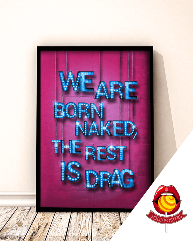 We are born naked, the rest is drag
