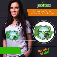 Babylook Salve o Planeta - Recicle Use