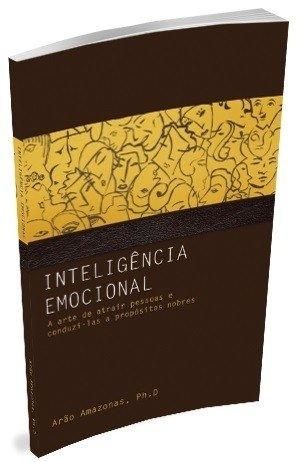 Inteligência Emocional, a Arte de Atrair Pessoas e Conduzi-las a Propósitos Nobres