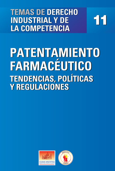Patentamiento Farmacéutico. Tendencias, Políticas y Regulaciones