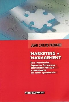 MARKETING y MANAGEMENT. Para ingenieros agrónomos, veterinarios... JUAN C. PASANO. 2008