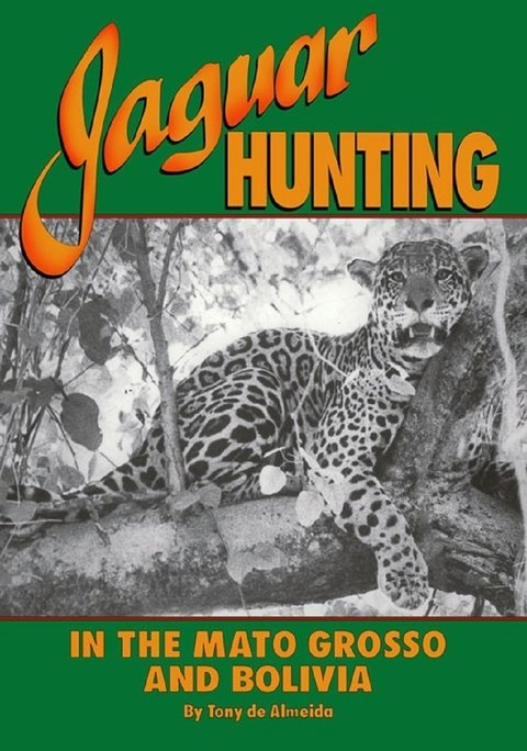 Jaguar Hunting In The Mato Grosso And Bolivia - Tony de Almeida - Caça A Onça - Felinos -- Novo
