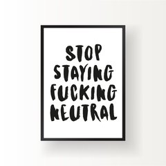 STOP STAYING FUCKING NEUTRAL