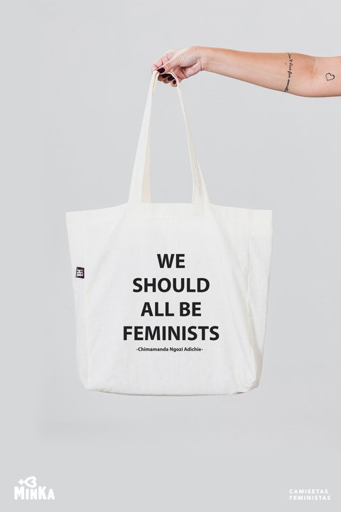 Ecobag We Should All Be Feminists  - MinKa Camisetas Feministas