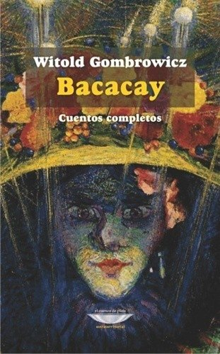 Bacacay. Cuentos completos  / Gombrowicz, Witold