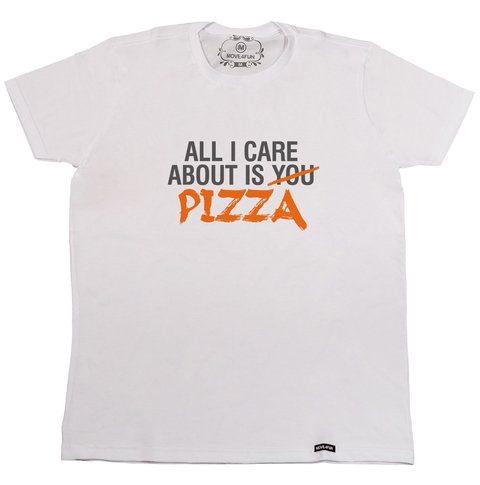 Camiseta All I care about is pizza