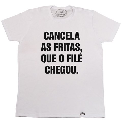 Camiseta Cancela as fritas, que o filé chegou na internet