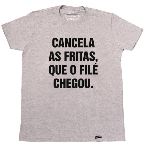 Camiseta Cancela as fritas, que o filé chegou