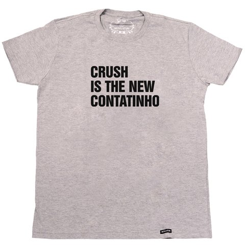 Camiseta Crush is the new contatinho na internet