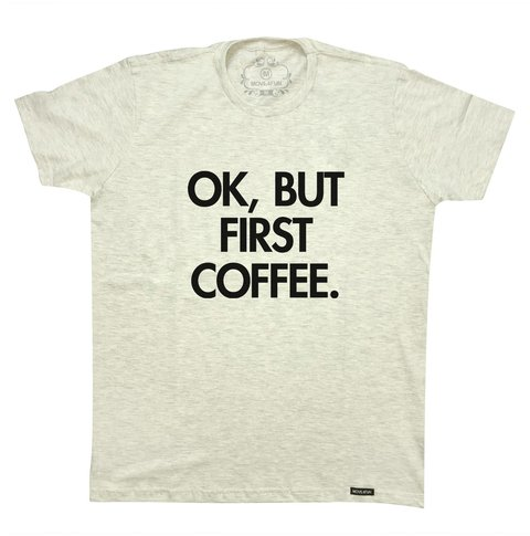Camiseta Ok, but first coffee na internet