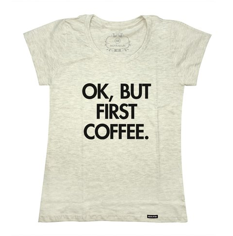 Camiseta Ok, but first coffee - loja online
