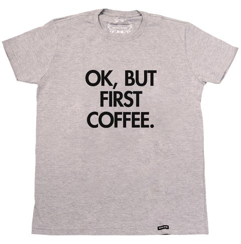 Camiseta Ok, but first coffee - comprar online