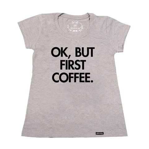 Camiseta Ok, but first coffee