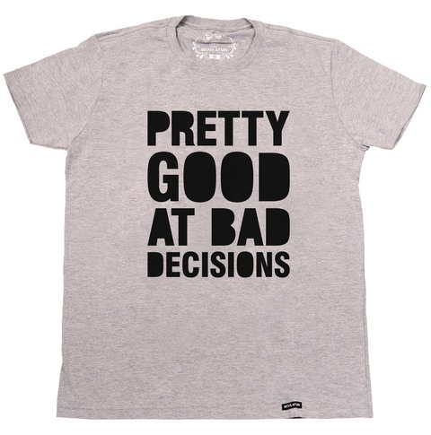 Camiseta Pretty good at bad decisions