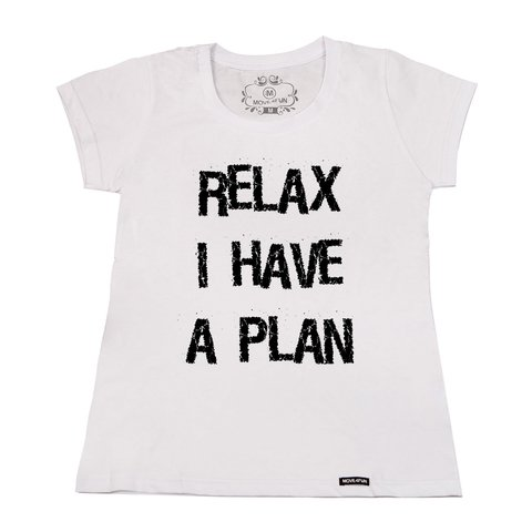 Camiseta Relax I have a plan - loja online