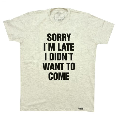 Camiseta Sorry I'm late I didn't want to come - comprar online