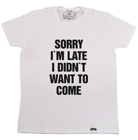 Camiseta Sorry I'm late I didn't want to come na internet