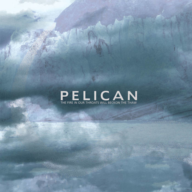 Pelican - Fire in Our Throats Will Beckon the Thaw