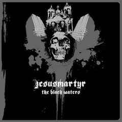 JESUS MARTYR - The Black Waters