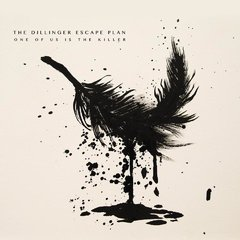THE DILLINGER ESCAPE PLAN - One of usis the killer