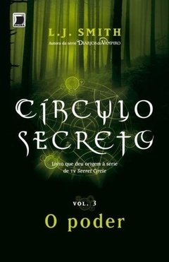 Círculo Secreto - o Poder - Vol. 3 / Smith,L.j.  SINOPSE