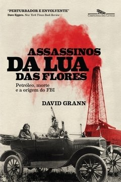 ASSASSINOS DA LUA DAS FLORES - Petróleo, morte e a criação do FBI