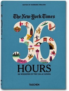 THE NEW YORK TIME, 36 HOURS: 150 WEEKENDS IN...CANADA