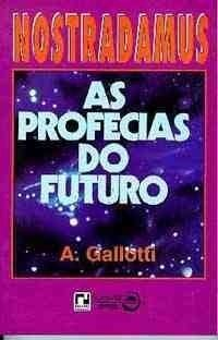 NOSTRADAMUS: AS PROFECIAS DO FUTURO