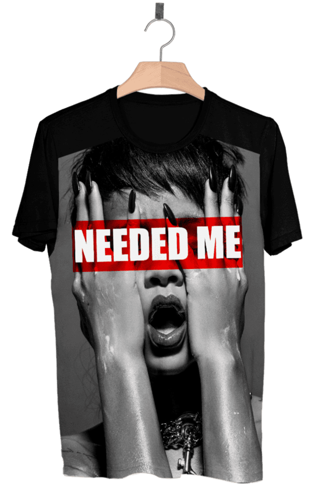 Camiseta - Rihanna  Needed Me