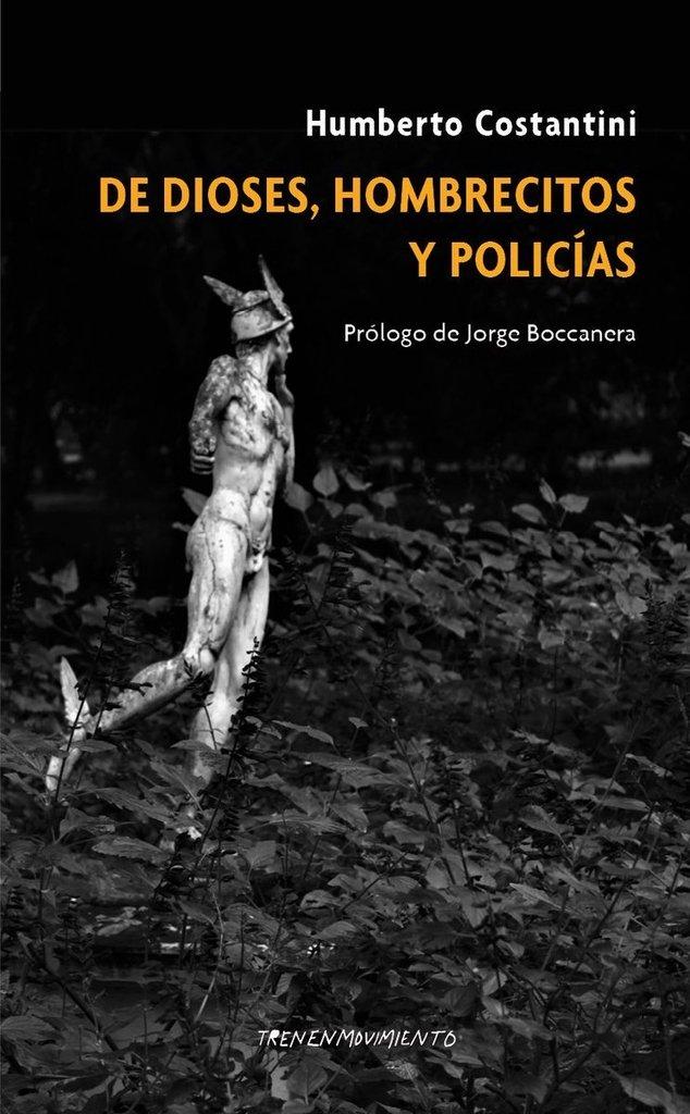 Resultado de imagen para COSTANTINI, Humberto. De dioses, hombrecitos y policías, Temperley, Tren en Movimiento, 2019. (Narrativa Argentina)